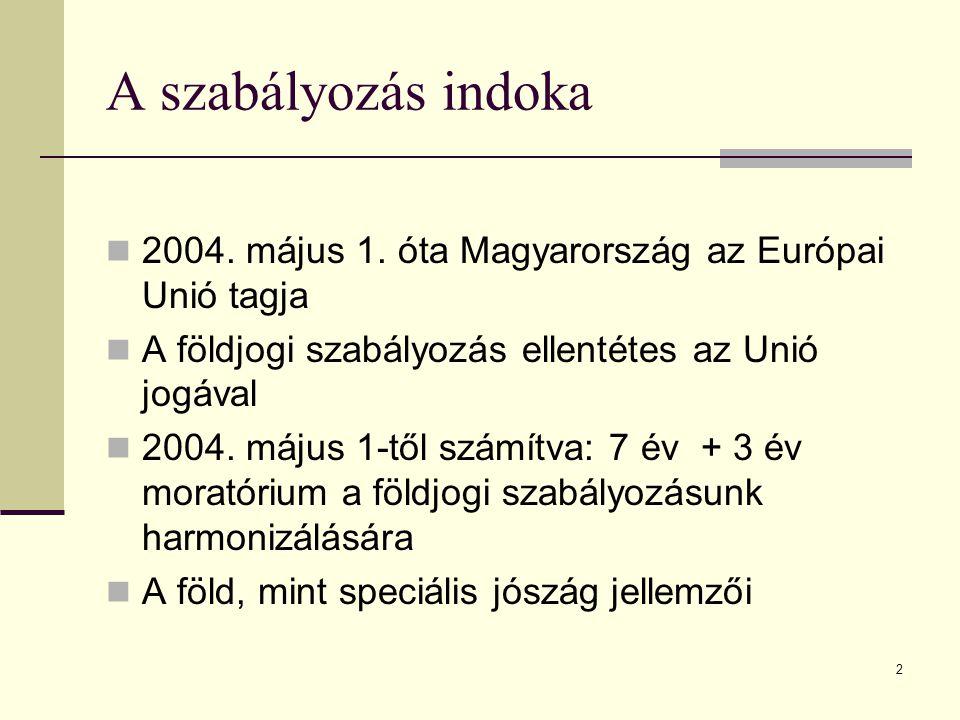 2 A szabályozás indoka 2004. május 1. óta Magyarország az Európai Unió tagja A földjogi szabályozás ellentétes az Unió jogával 2004. május 1-től számí
