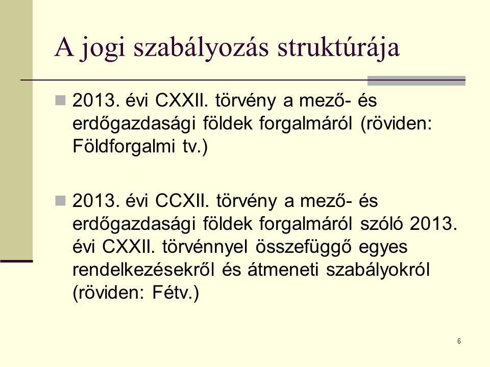 6 A jogi szabályozás struktúrája 2013. évi CXXII. törvény a mező- és erdőgazdasági földek forgalmáról (röviden: Földforgalmi tv.) 2013. évi CCXII. tör