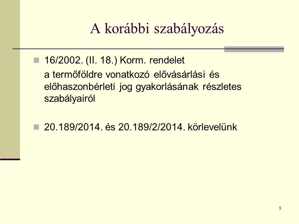 9 A korábbi szabályozás 16/2002. (II. 18.) Korm. rendelet a termőföldre vonatkozó elővásárlási és előhaszonbérleti jog gyakorlásának részletes szabály