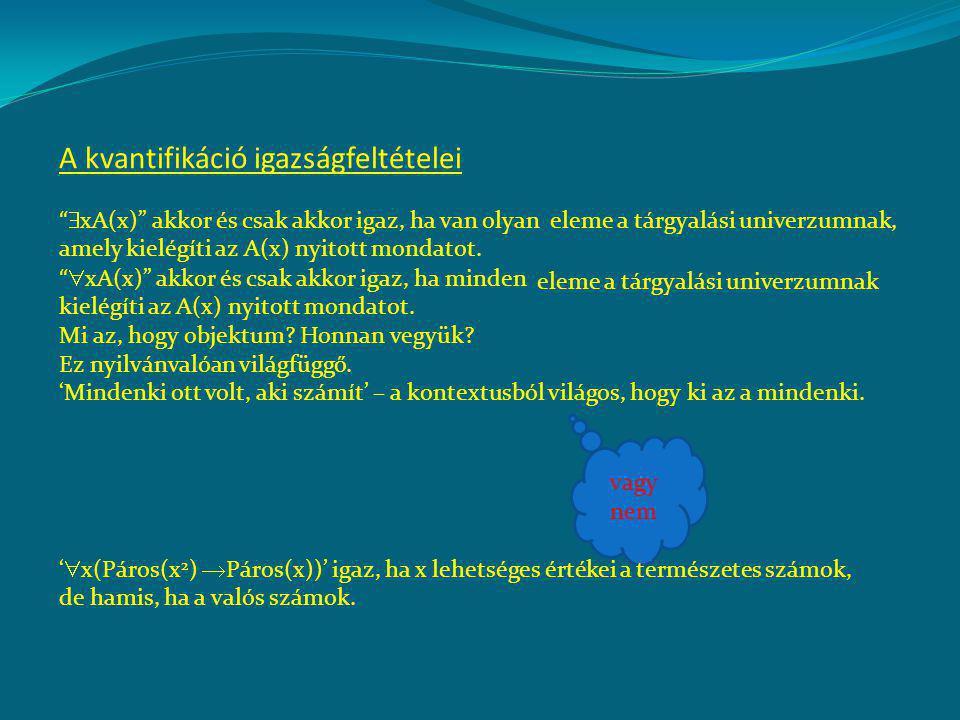 A kvantifikáció igazságfeltételei  xA(x) akkor és csak akkor igaz, ha van olyan objektum, amely kielégíti az A(x) nyitott mondatot.