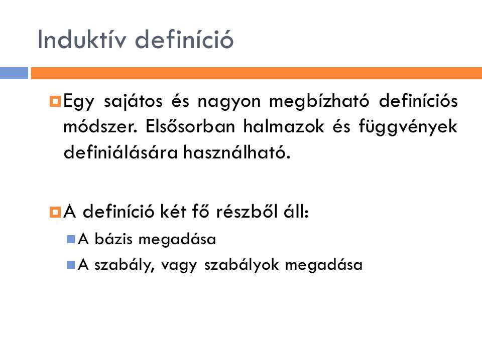 Induktív definíció  Egy sajátos és nagyon megbízható definíciós módszer. Elsősorban halmazok és függvények definiálására használható.  A definíció k