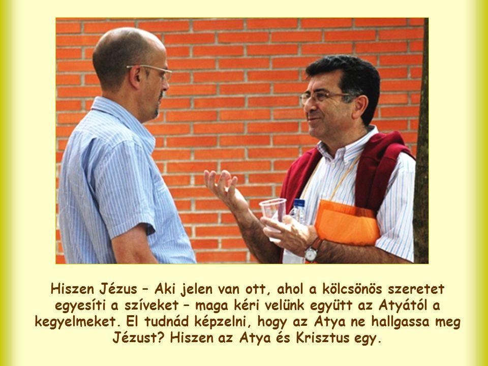 """Maga Jézus mondja meg nekünk, mi a titka annak, hogy ez a fajta ima hatékony. Szavainak kulcsa ez: """"összegyűlnek az én nevemben"""". Amikor így jövünk ös"""