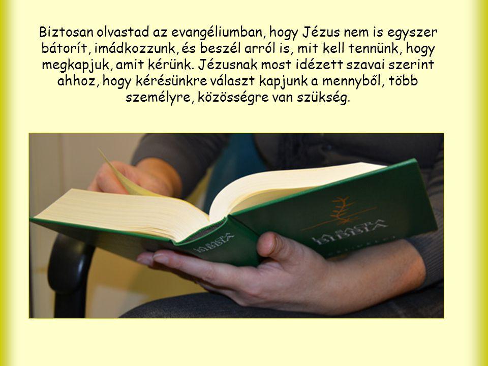 """""""Mondom nektek: Ha ketten közületek valamiben egyetértenek a földön, és úgy kérik, megkapják mennyei Atyámtól."""