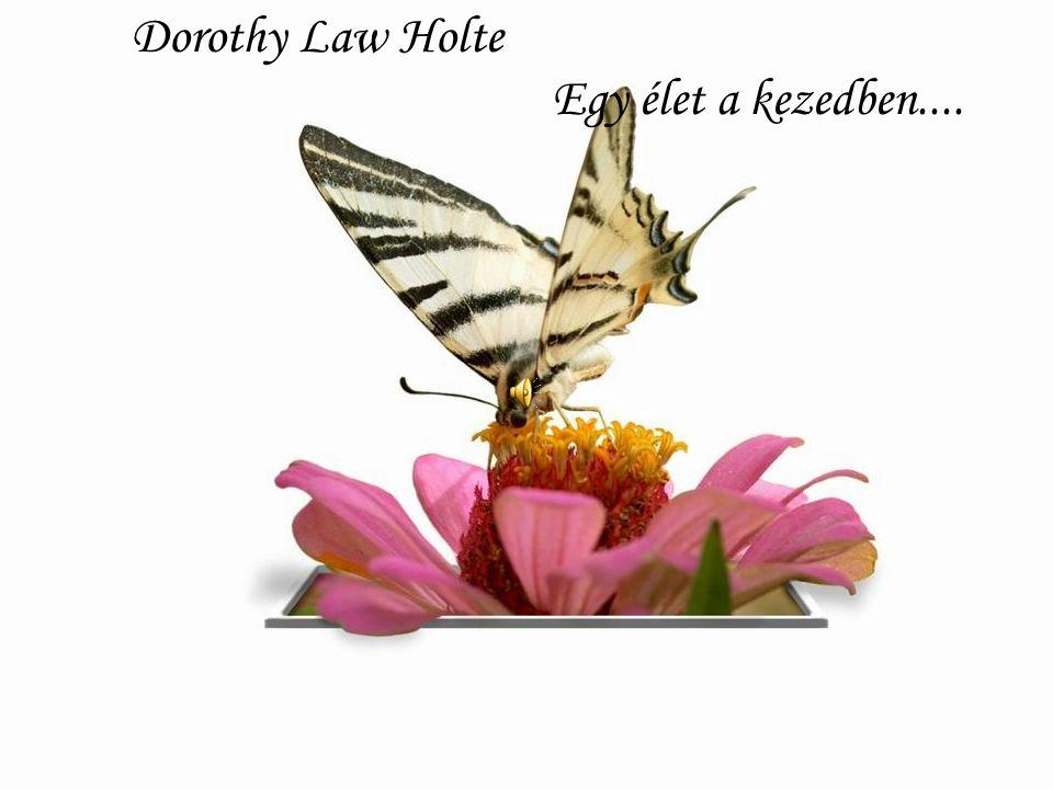 Dorothy Law Holte Egy élet a kezedben....