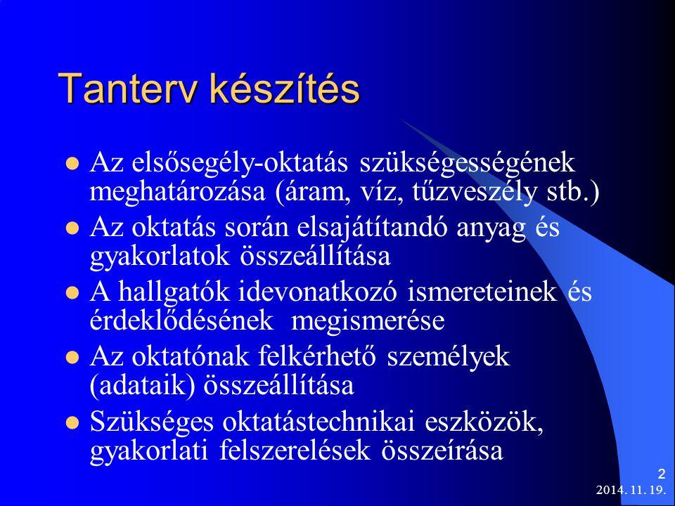 2014. 11. 19. 2 Tanterv készítés Az elsősegély-oktatás szükségességének meghatározása (áram, víz, tűzveszély stb.) Az oktatás során elsajátítandó anya