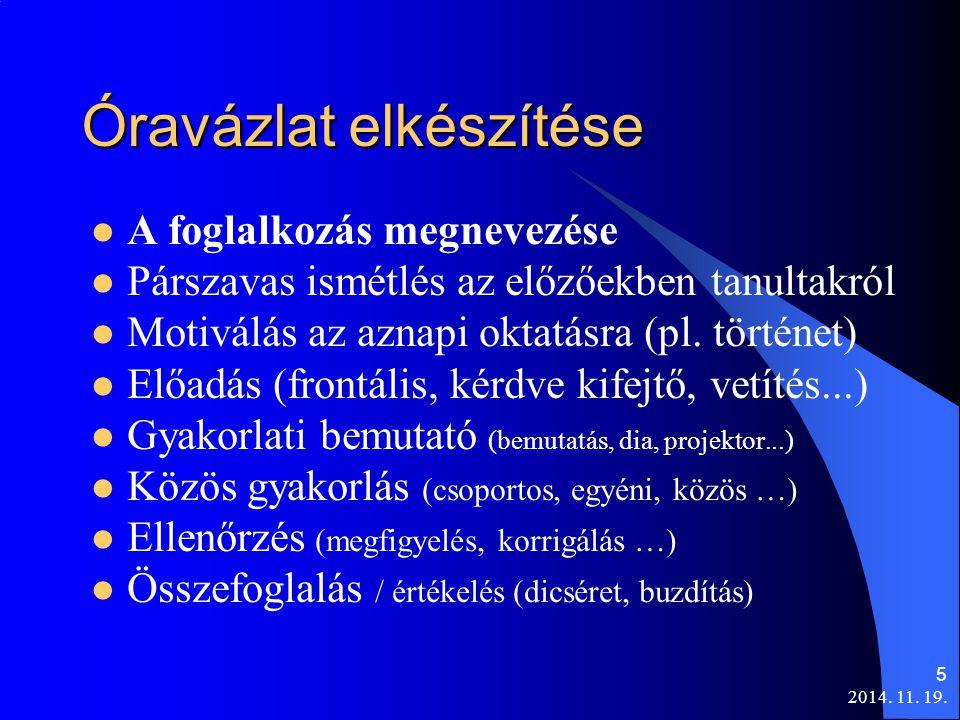 2014. 11. 19. 5 Óravázlat elkészítése A foglalkozás megnevezése Párszavas ismétlés az előzőekben tanultakról Motiválás az aznapi oktatásra (pl. történ