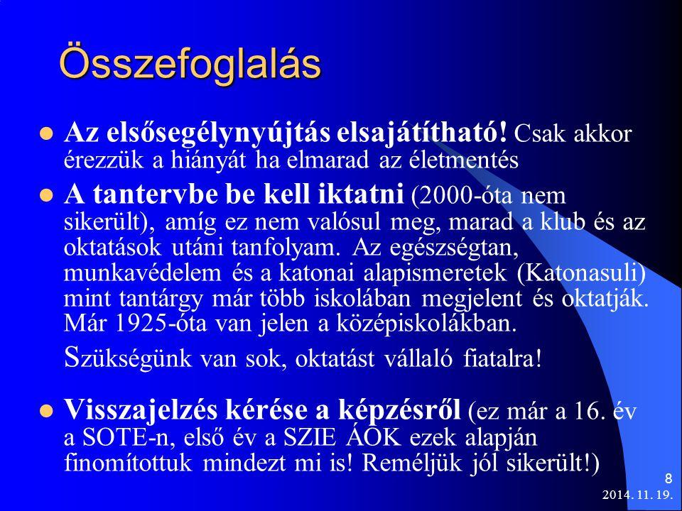 2014. 11. 19. 8 Összefoglalás Az elsősegélynyújtás elsajátítható! Csak akkor érezzük a hiányát ha elmarad az életmentés A tantervbe be kell iktatni (2