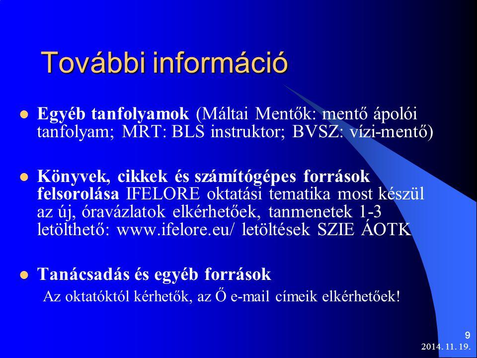 2014. 11. 19. 9 További információ Egyéb tanfolyamok (Máltai Mentők: mentő ápolói tanfolyam; MRT: BLS instruktor; BVSZ: vízi-mentő) Könyvek, cikkek és