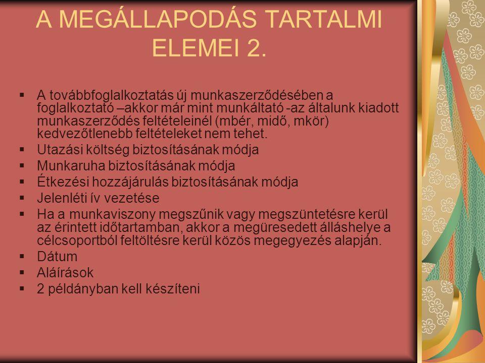 A MEGÁLLAPODÁS TARTALMI ELEMEI 2.  A továbbfoglalkoztatás új munkaszerződésében a foglalkoztató –akkor már mint munkáltató -az általunk kiadott munka