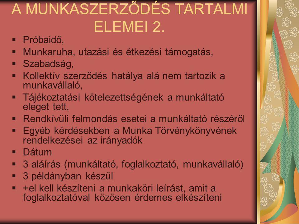 A MUNKASZERZŐDÉS TARTALMI ELEMEI 2.  Próbaidő,  Munkaruha, utazási és étkezési támogatás,  Szabadság,  Kollektív szerződés hatálya alá nem tartozi
