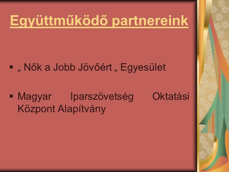 """Együttműködő partnereink  """" Nők a Jobb Jövőért """" Egyesület  Magyar Iparszövetség Oktatási Központ Alapítvány"""