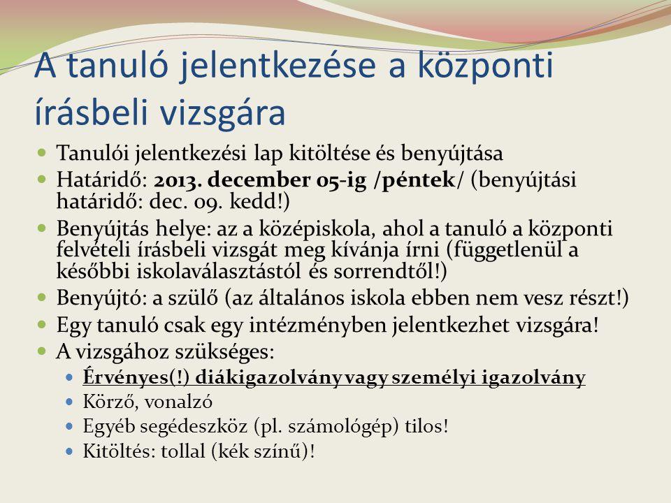 A tanuló jelentkezése a központi írásbeli vizsgára Tanulói jelentkezési lap kitöltése és benyújtása Határidő: 2013. december 05-ig /péntek/ (benyújtás