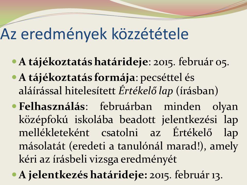 Az eredmények közzététele A tájékoztatás határideje: 2015. február 05. A tájékoztatás formája: pecséttel és aláírással hitelesített Értékelő lap (írás