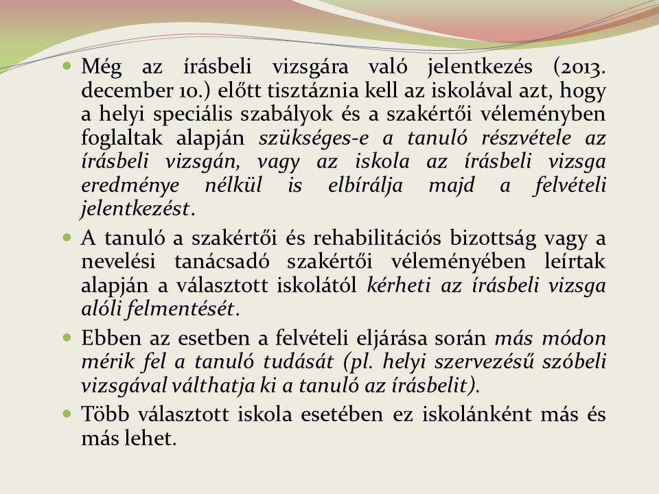 Még az írásbeli vizsgára való jelentkezés (2013. december 10.) előtt tisztáznia kell az iskolával azt, hogy a helyi speciális szabályok és a szakértői