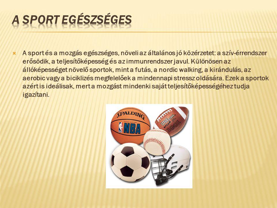  A sport és a mozgás egészséges, növeli az általános jó közérzetet: a szív-érrendszer erősödik, a teljesítőképesség és az immunrendszer javul.
