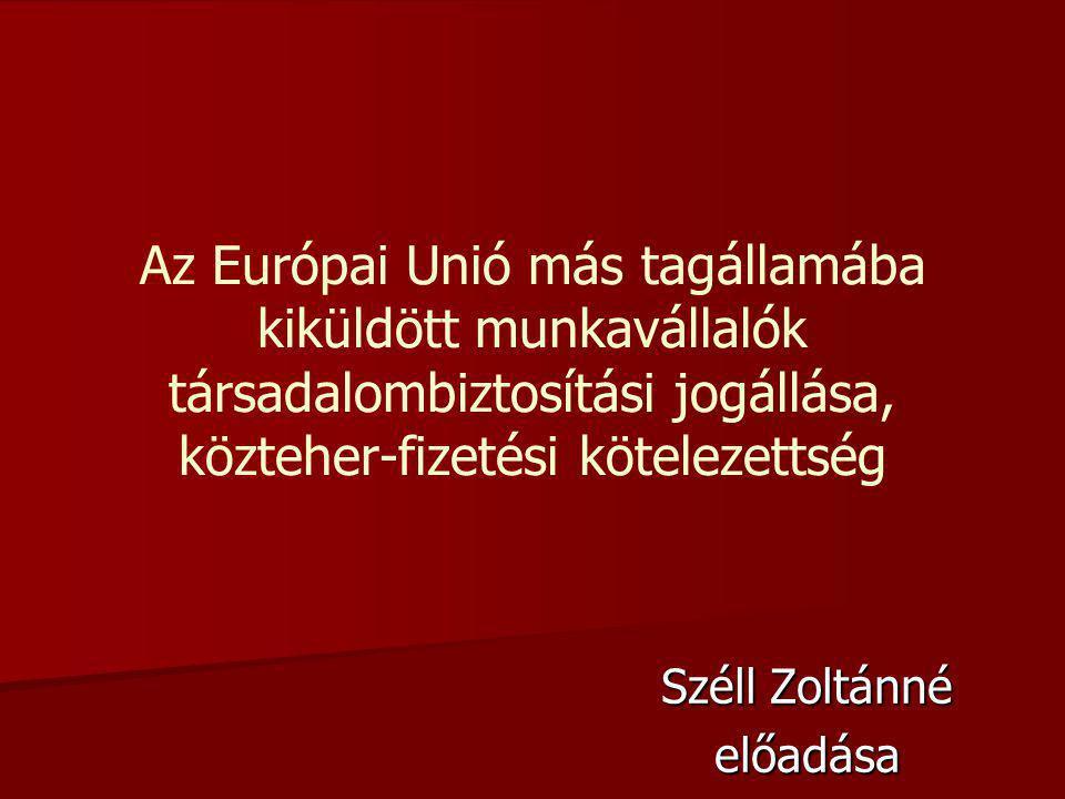 Az Európai Unió más tagállamába kiküldött munkavállalók társadalombiztosítási jogállása, közteher-fizetési kötelezettség Széll Zoltánné előadása