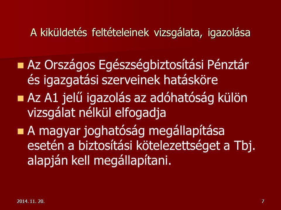 A kiküldetés feltételeinek vizsgálata, igazolása Az Országos Egészségbiztosítási Pénztár és igazgatási szerveinek hatásköre Az A1 jelű igazolás az adóhatóság külön vizsgálat nélkül elfogadja A magyar joghatóság megállapítása esetén a biztosítási kötelezettséget a Tbj.
