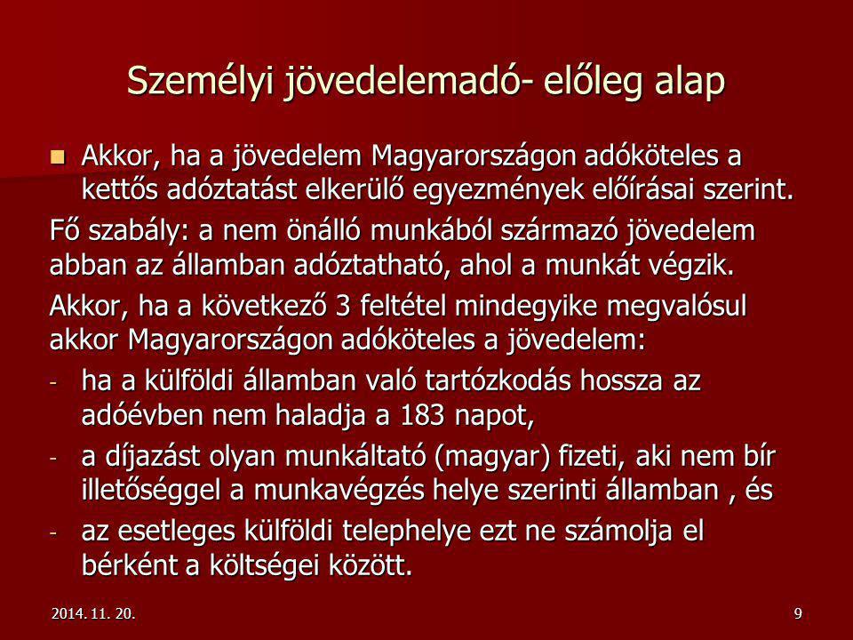 9 Személyi jövedelemadó- előleg alap Akkor, ha a jövedelem Magyarországon adóköteles a kettős adóztatást elkerülő egyezmények előírásai szerint.