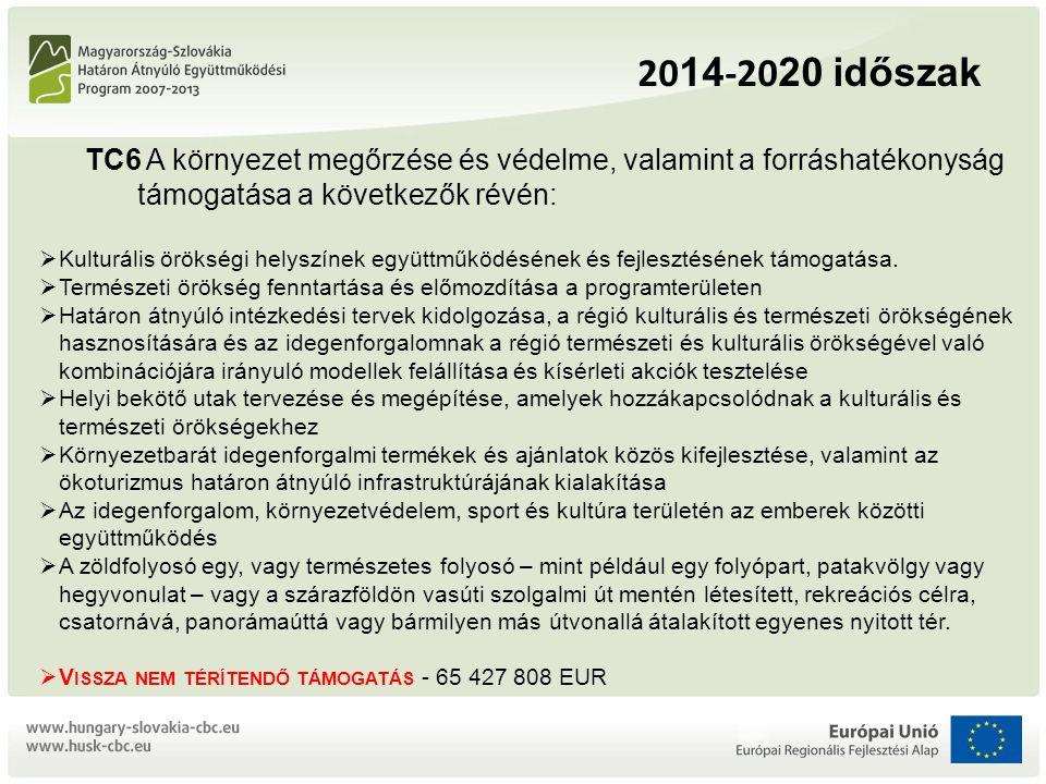 20 14 -20 20 időszak TC6 A környezet megőrzése és védelme, valamint a forráshatékonyság támogatása a következők révén:  Kulturális örökségi helyszínek együttműködésének és fejlesztésének támogatása.