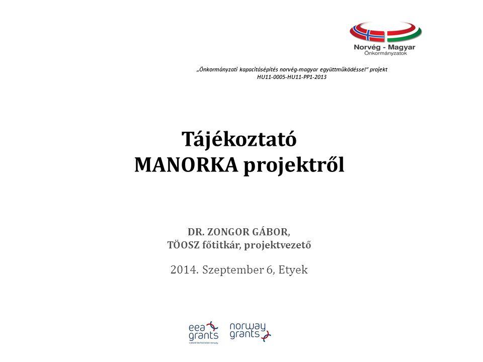 Tájékoztató MANORKA projektről DR.ZONGOR GÁBOR, TÖOSZ főtitkár, projektvezető 2014.