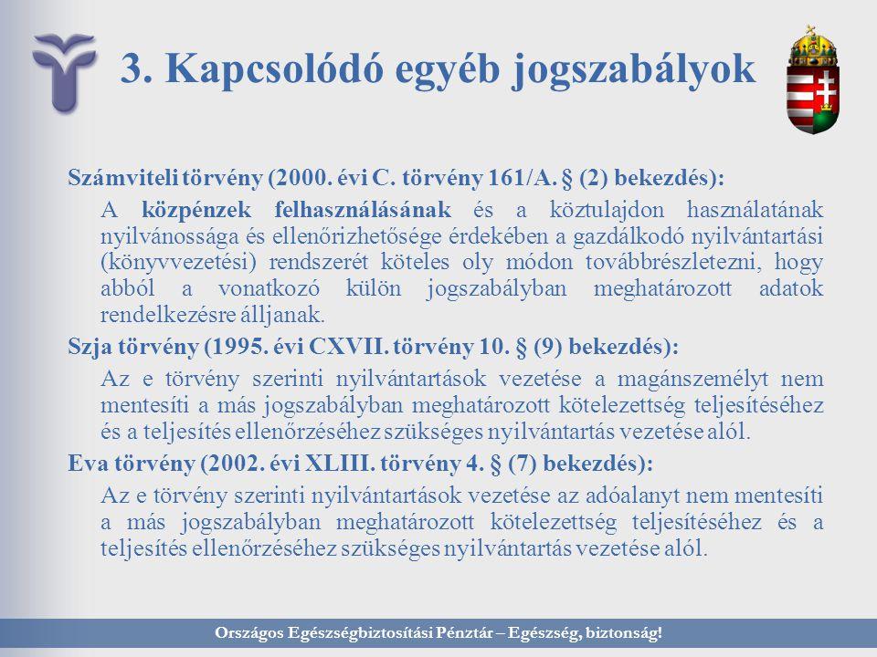 3. Kapcsolódó egyéb jogszabályok Számviteli törvény (2000. évi C. törvény 161/A. § (2) bekezdés): A közpénzek felhasználásának és a köztulajdon haszná