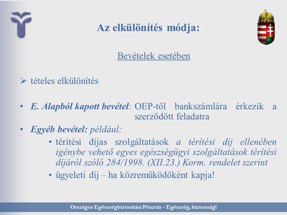 Az elkülönítés módja: Bevételek esetében  tételes elkülönítés E. Alapból kapott bevétel: OEP-től bankszámlára érkezik a szerződött feladatra Egyéb be