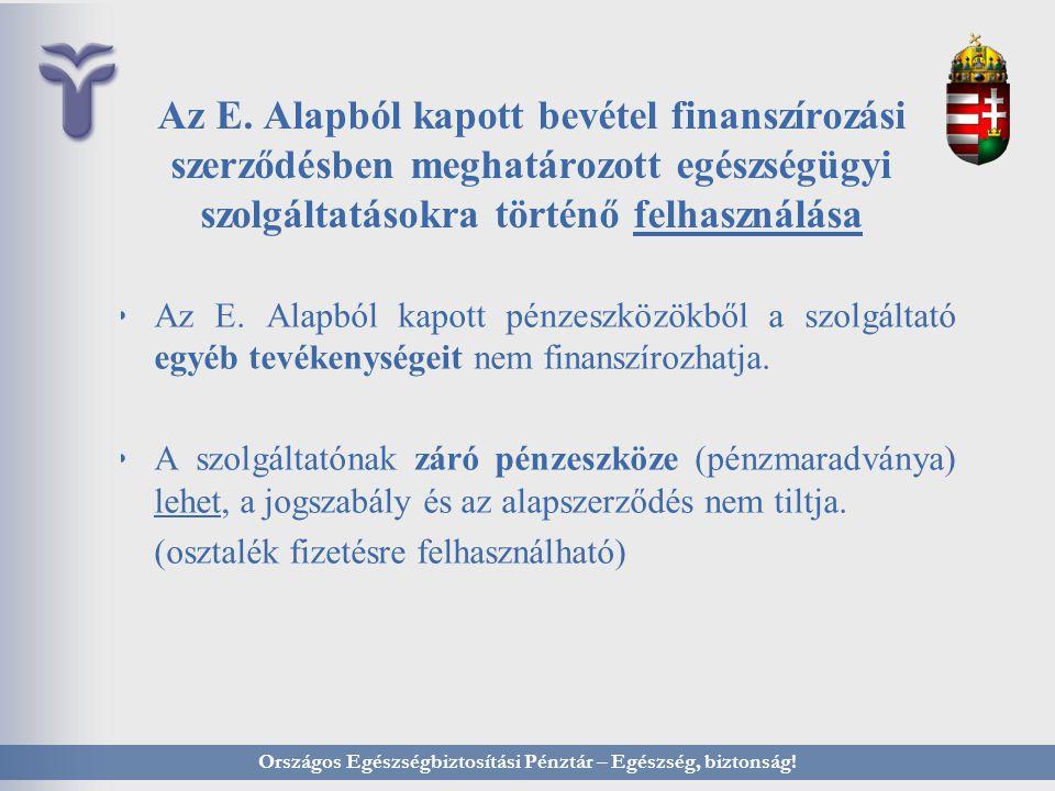 Az E. Alapból kapott bevétel finanszírozási szerződésben meghatározott egészségügyi szolgáltatásokra történő felhasználása Az E. Alapból kapott pénzes
