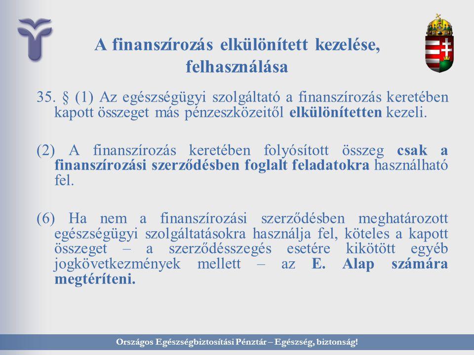 A finanszírozás elkülönített kezelése, felhasználása 35. § (1) Az egészségügyi szolgáltató a finanszírozás keretében kapott összeget más pénzeszközeit