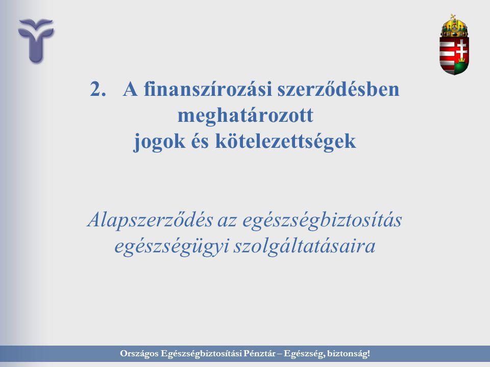 2. A finanszírozási szerződésben meghatározott jogok és kötelezettségek Alapszerződés az egészségbiztosítás egészségügyi szolgáltatásaira Országos Egé