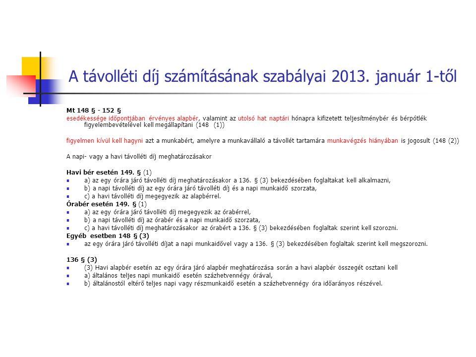 A távolléti díj számításának szabályai 2013. január 1-től Mt 148 § - 152 § esedékessége időpontjában érvényes alapbér, valamint az utolsó hat naptári
