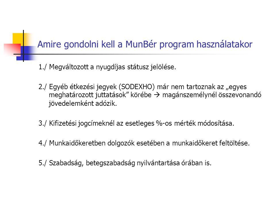 Amire gondolni kell a MunBér program használatakor 1./ Megváltozott a nyugdíjas státusz jelölése. 2./ Egyéb étkezési jegyek (SODEXHO) már nem tartozna