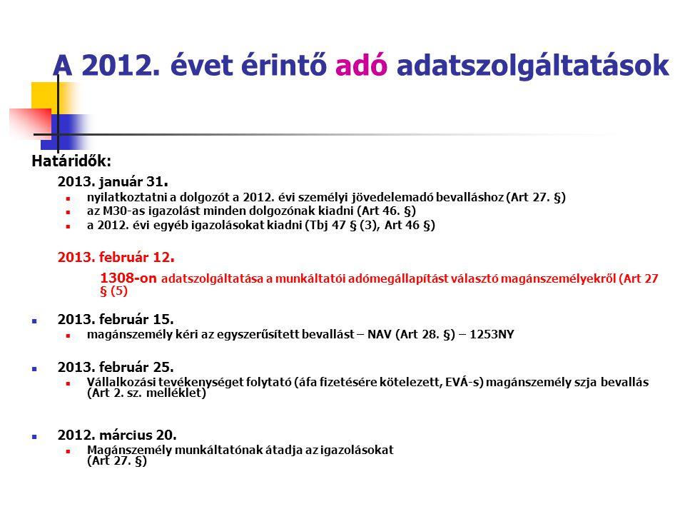 A 2012. évet érintő adó adatszolgáltatások Határidők: 2013. január 31. nyilatkoztatni a dolgozót a 2012. évi személyi jövedelemadó bevalláshoz (Art 27