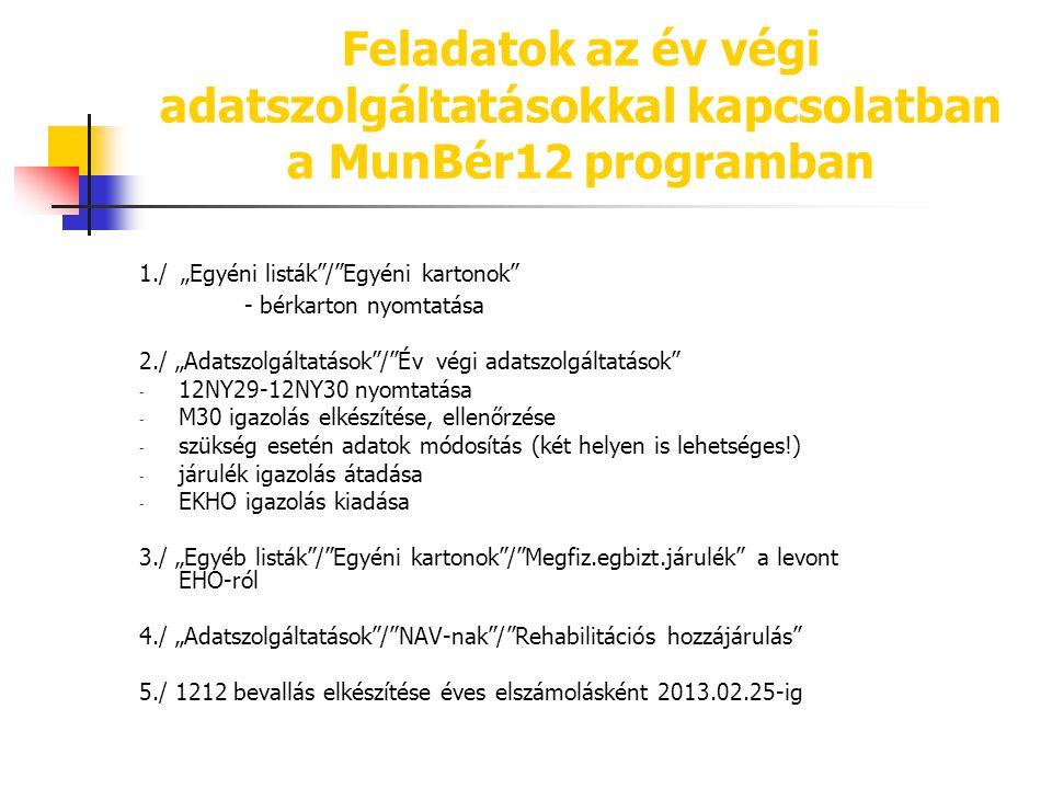 """Feladatok az év végi adatszolgáltatásokkal kapcsolatban a MunBér12 programban 1./ """"Egyéni listák""""/""""Egyéni kartonok"""" - bérkarton nyomtatása 2./ """"Adatsz"""