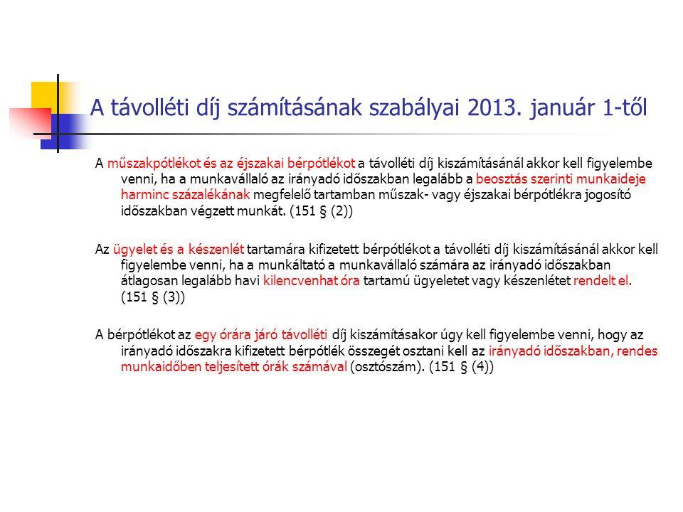 A távolléti díj számításának szabályai 2013. január 1-től A műszakpótlékot és az éjszakai bérpótlékot a távolléti díj kiszámításánál akkor kell figyel