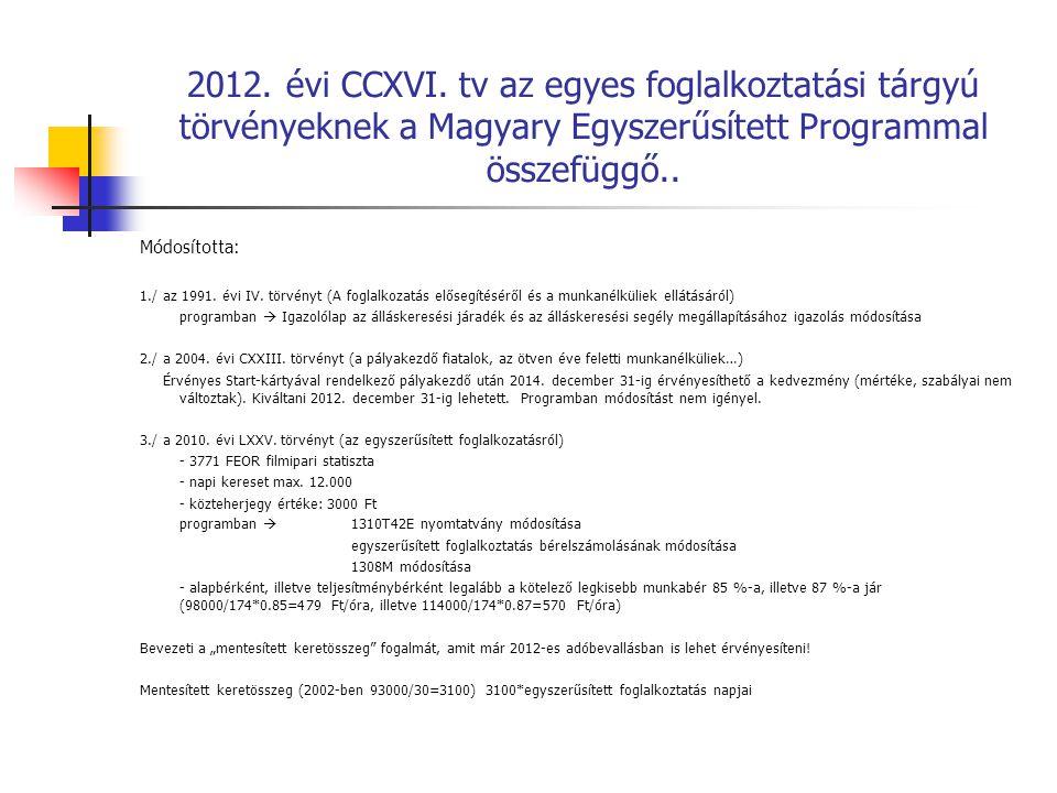 2012. évi CCXVI. tv az egyes foglalkoztatási tárgyú törvényeknek a Magyary Egyszerűsített Programmal összefüggő.. Módosította: 1./ az 1991. évi IV. tö