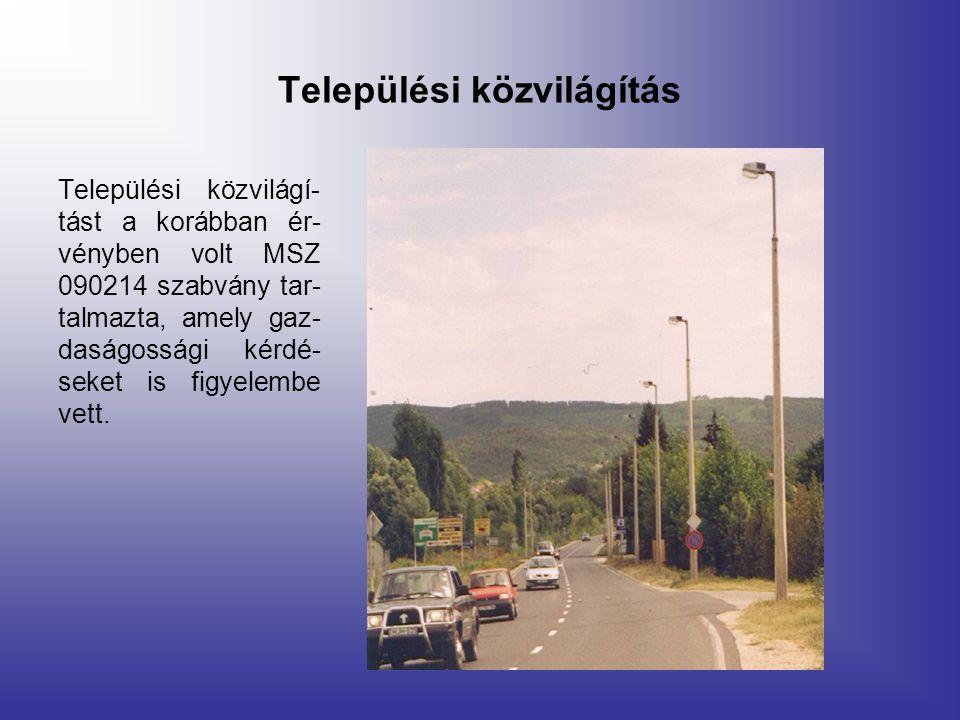 Települési közvilágítás Települési közvilágí- tást a korábban ér- vényben volt MSZ 090214 szabvány tar- talmazta, amely gaz- daságossági kérdé- seket