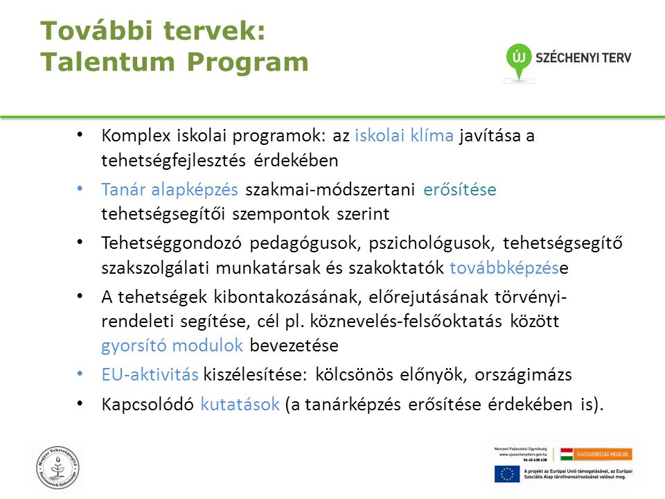 További tervek: Talentum Program Komplex iskolai programok: az iskolai klíma javítása a tehetségfejlesztés érdekében Tanár alapképzés szakmai-módszert