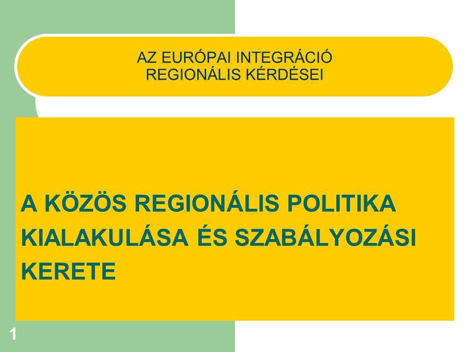 1 AZ EURÓPAI INTEGRÁCIÓ REGIONÁLIS KÉRDÉSEI A KÖZÖS REGIONÁLIS POLITIKA KIALAKULÁSA ÉS SZABÁLYOZÁSI KERETE