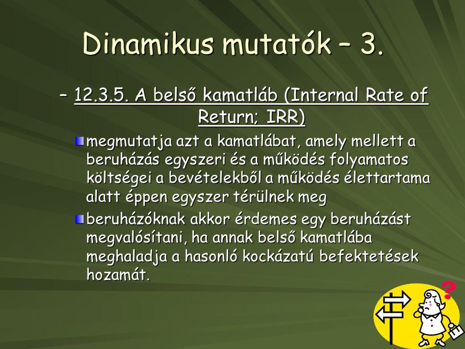Dinamikus mutatók – 3. –12.3.5. A belső kamatláb (Internal Rate of Return; IRR) megmutatja azt a kamatlábat, amely mellett a beruházás egyszeri és a m