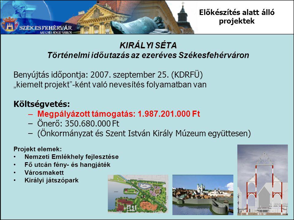"""KIRÁLYI SÉTA Történelmi időutazás az ezeréves Székesfehérváron Benyújtás időpontja: 2007. szeptember 25. (KDRFÜ) """"kiemelt projekt""""-ként való nevesítés"""