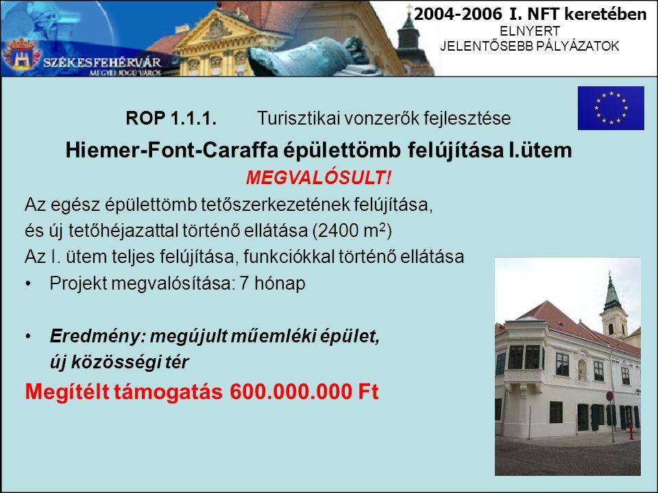 2004-2006 I. NFT keretében ELNYERT JELENTŐSEBB PÁLYÁZATOK ROP 1.1.1.Turisztikai vonzerők fejlesztése Hiemer-Font-Caraffa épülettömb felújítása I.ütem