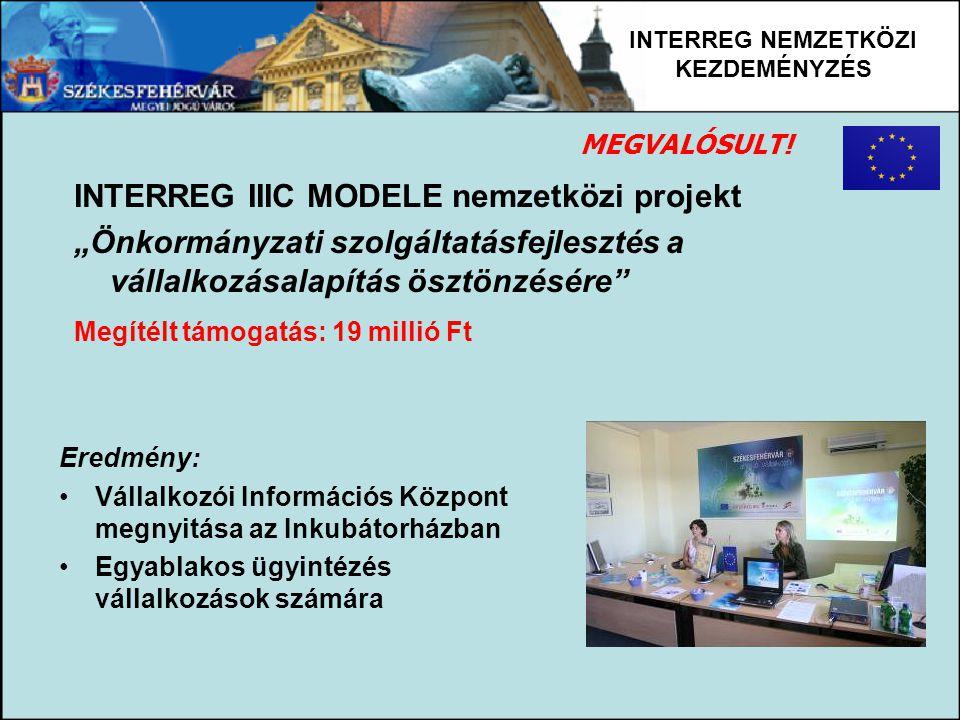 """INTERREG NEMZETKÖZI KEZDEMÉNYZÉS INTERREG IIIC MODELE nemzetközi projekt """"Önkormányzati szolgáltatásfejlesztés a vállalkozásalapítás ösztönzésére"""" Meg"""