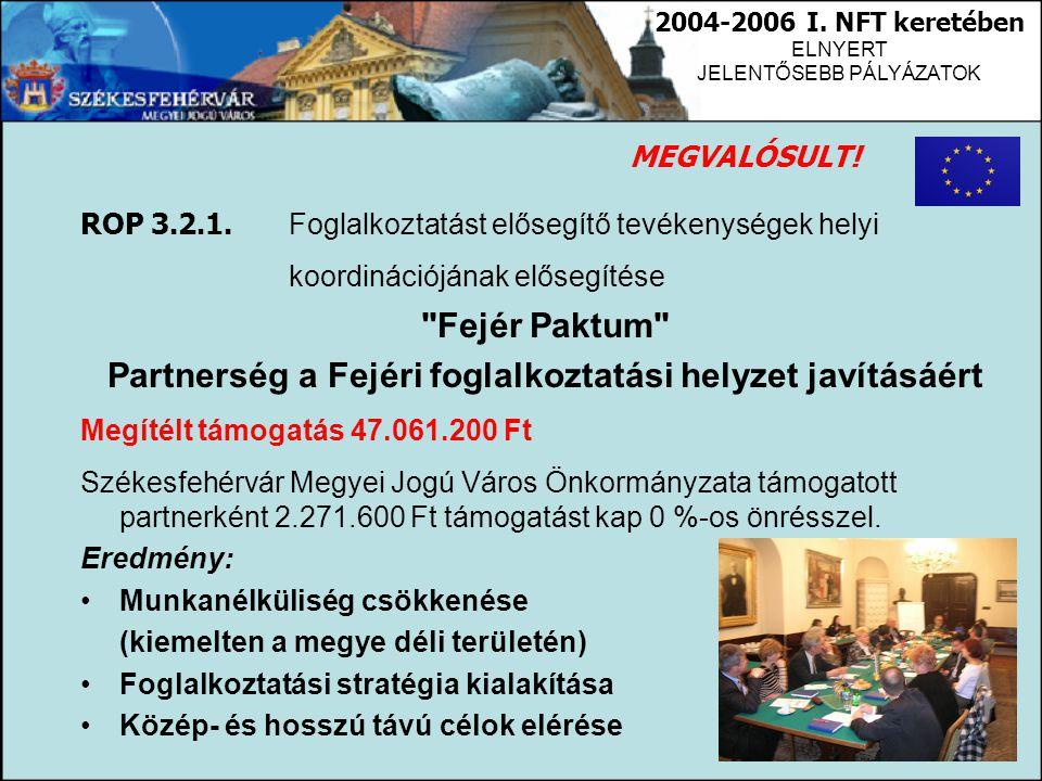 2004-2006 I. NFT keretében ELNYERT JELENTŐSEBB PÁLYÁZATOK ROP 3.2.1. Foglalkoztatást elősegítő tevékenységek helyi koordinációjának elősegítése