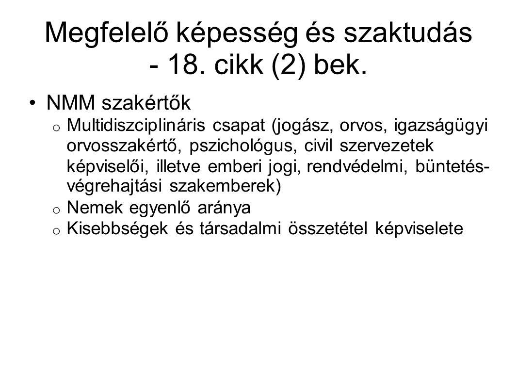 Megfelelő képesség és szaktudás - 18. cikk (2) bek. NMM szakértők o Multidiszciplináris csapat (jogász, orvos, igazságügyi orvosszakértő, pszichológus