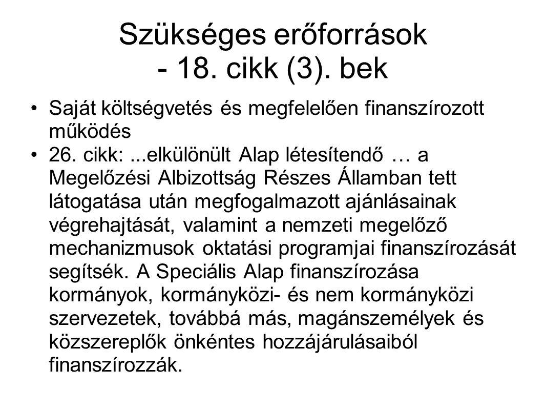 Szükséges erőforrások - 18. cikk (3). bek Saját költségvetés és megfelelően finanszírozott működés 26. cikk:...elkülönült Alap létesítendő … a Megelőz