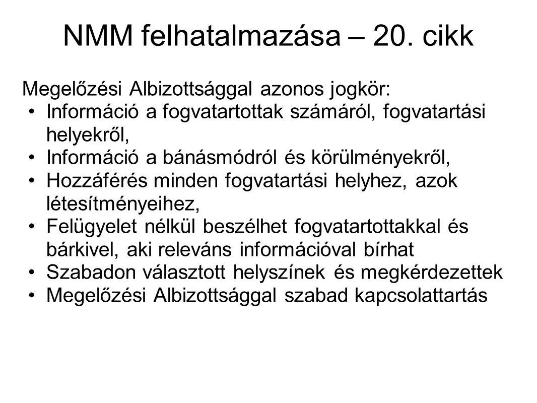 NMM felhatalmazása – 20. cikk Megelőzési Albizottsággal azonos jogkör: Információ a fogvatartottak számáról, fogvatartási helyekről, Információ a báná