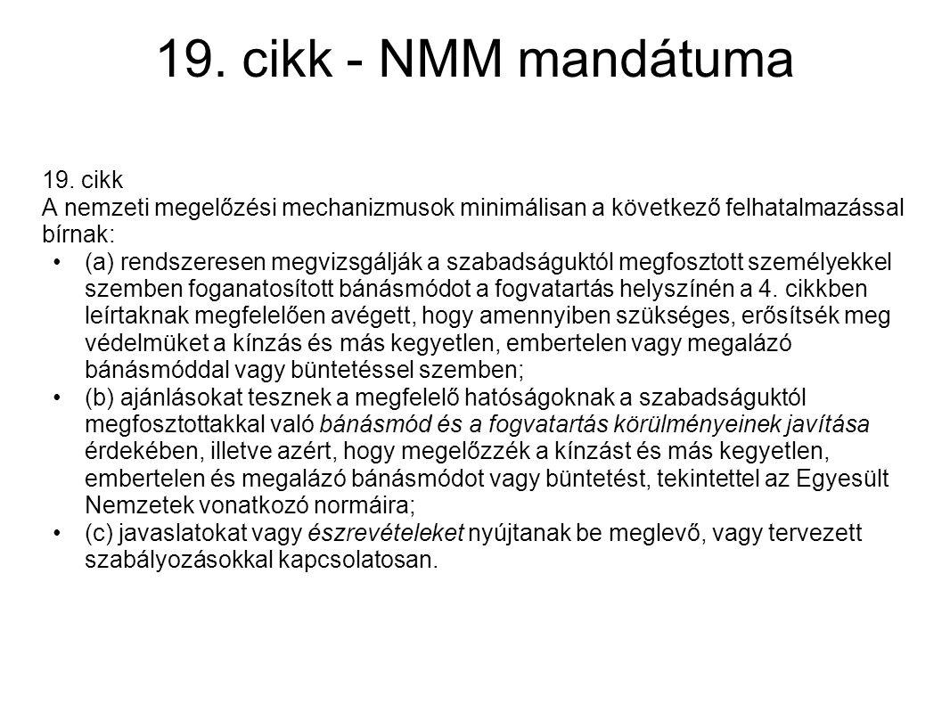 19. cikk - NMM mandátuma 19. cikk A nemzeti megelőzési mechanizmusok minimálisan a következő felhatalmazással bírnak: (a) rendszeresen megvizsgálják a