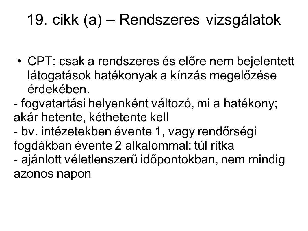 19. cikk (a) – Rendszeres vizsgálatok CPT: csak a rendszeres és előre nem bejelentett látogatások hatékonyak a kínzás megelőzése érdekében. - fogvatar