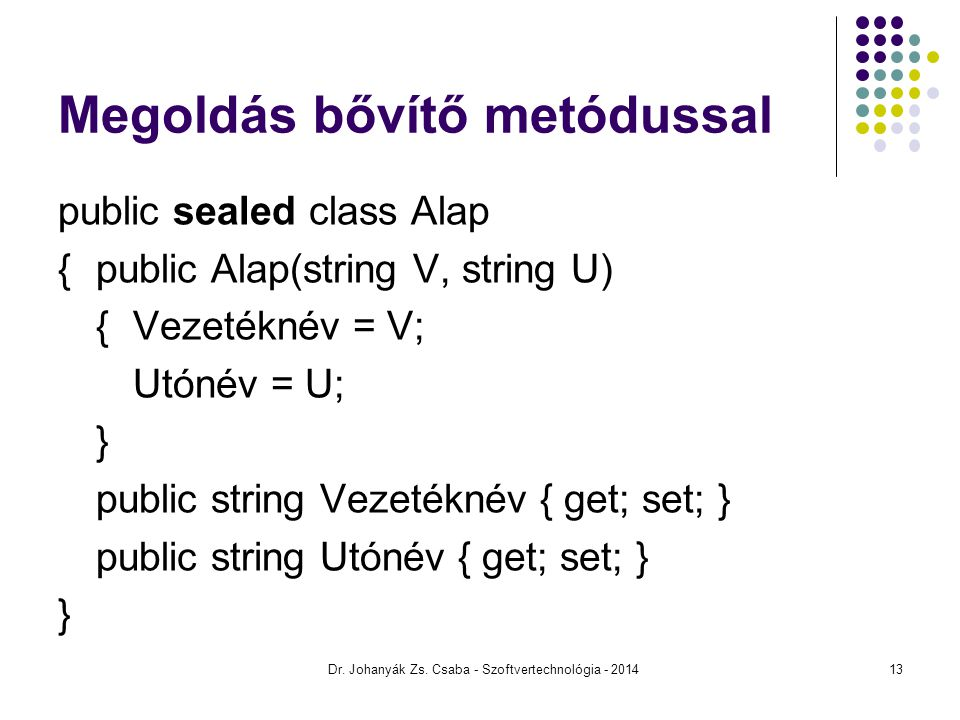 Megoldás bővítő metódussal public sealed class Alap {public Alap(string V, string U) {Vezetéknév = V; Utónév = U; } public string Vezetéknév { get; se
