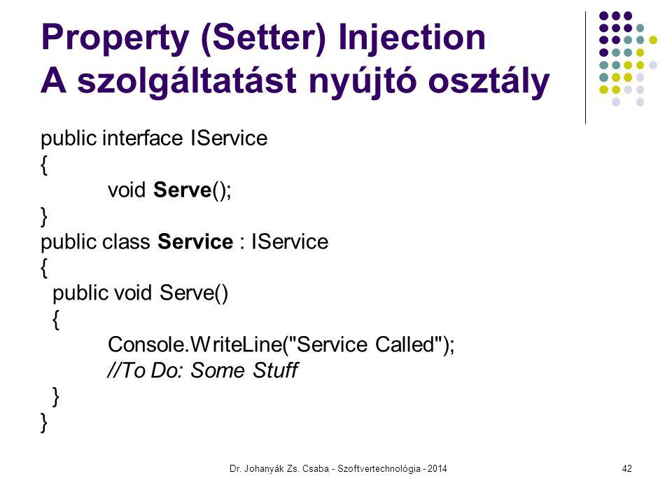 Property (Setter) Injection A szolgáltatást nyújtó osztály public interface IService { void Serve(); } public class Service : IService { public void S